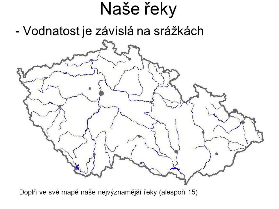 Naše řeky - Vodnatost je závislá na srážkách Doplň ve své mapě naše nejvýznamější řeky (alespoň 15)