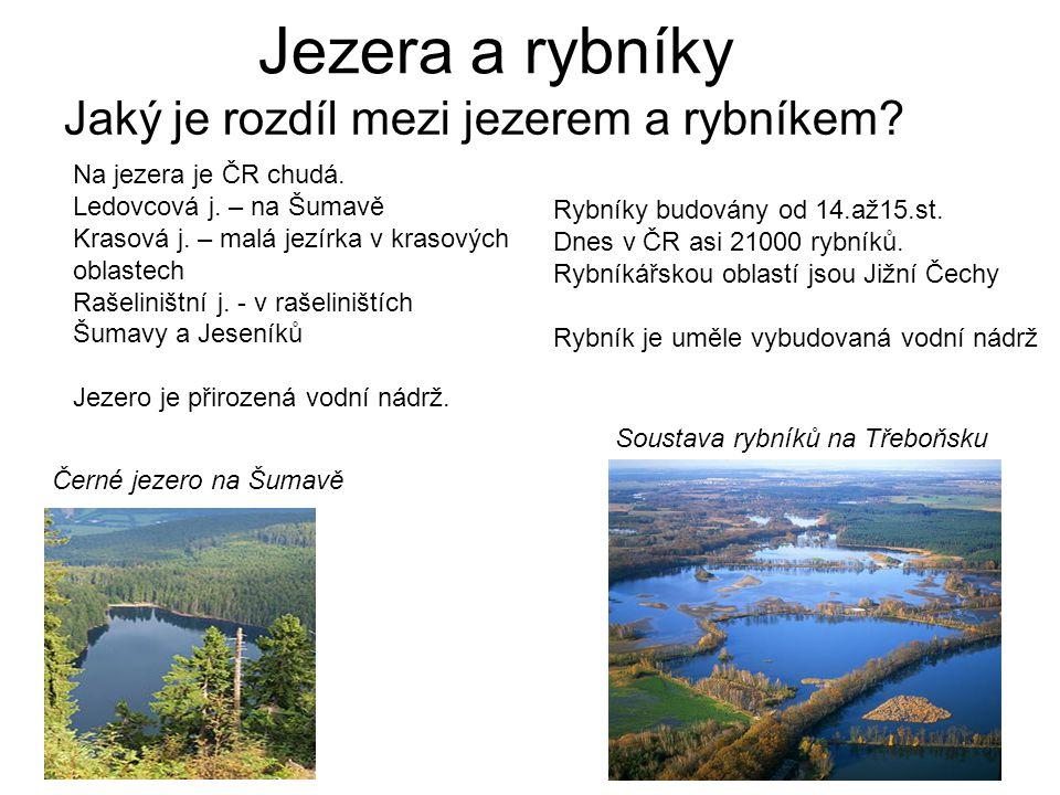 Jezera a rybníky Jaký je rozdíl mezi jezerem a rybníkem? Na jezera je ČR chudá. Ledovcová j. – na Šumavě Krasová j. – malá jezírka v krasových oblaste