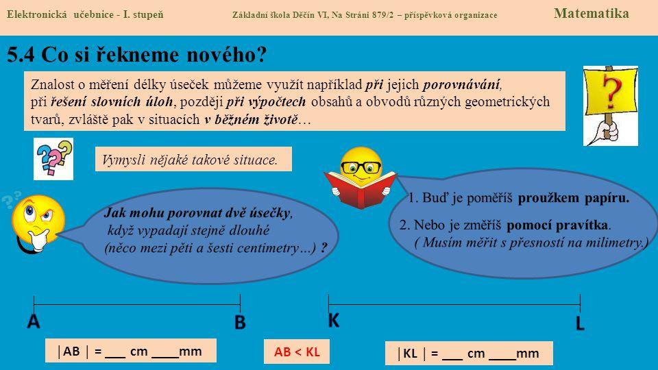 5.4 Co si řekneme nového? Elektronická učebnice - I. stupeň Základní škola Děčín VI, Na Stráni 879/2 – příspěvková organizace Matematika Znalost o měř