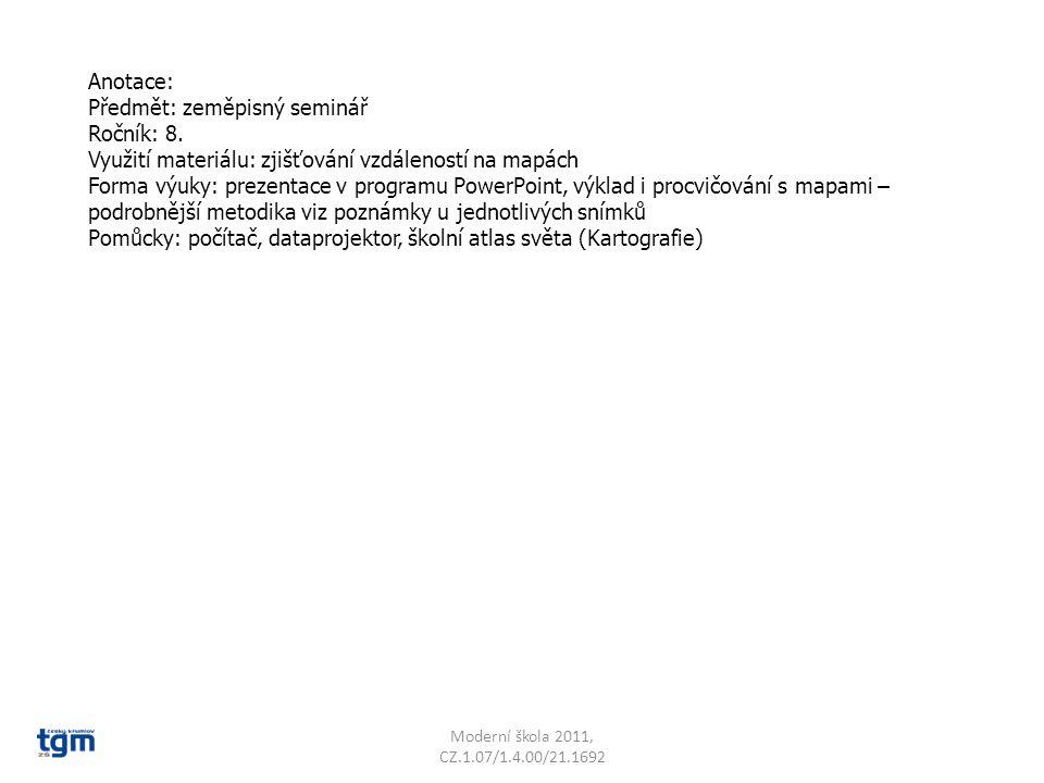 Anotace: Předmět: zeměpisný seminář Ročník: 8. Využití materiálu: zjišťování vzdáleností na mapách Forma výuky: prezentace v programu PowerPoint, výkl