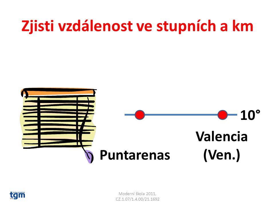 Zjisti vzdálenost ve stupních a km Moderní škola 2011, CZ.1.07/1.4.00/21.1692 10° Puntarenas Valencia (Ven.) 16° 1 760 km