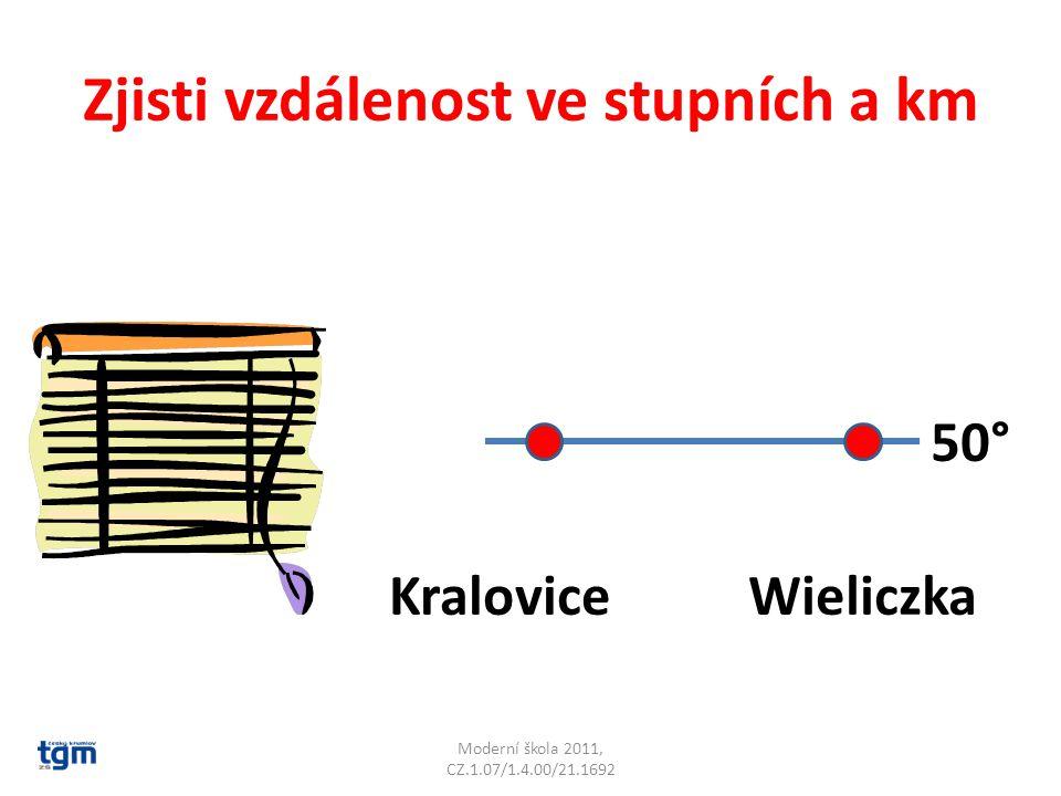 Zjisti vzdálenost ve stupních a km Moderní škola 2011, CZ.1.07/1.4.00/21.1692 50° KraloviceWieliczka 6,5° 468 km