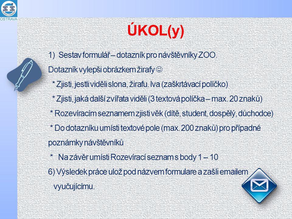 1) Sestav formulář – dotazník pro návštěvníky ZOO.