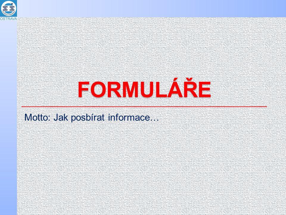 FORMULÁŘE Motto: Jak posbírat informace…