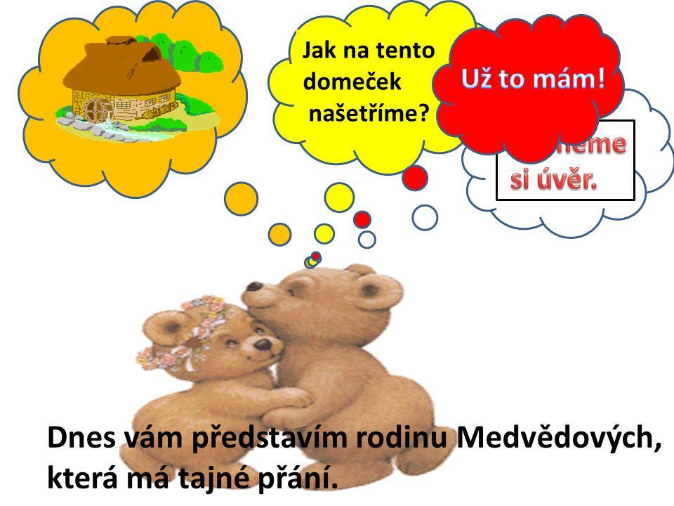 Jak na tento domeček našetříme? Dnes vám představím rodinu Medvědových, která má tajné přání.