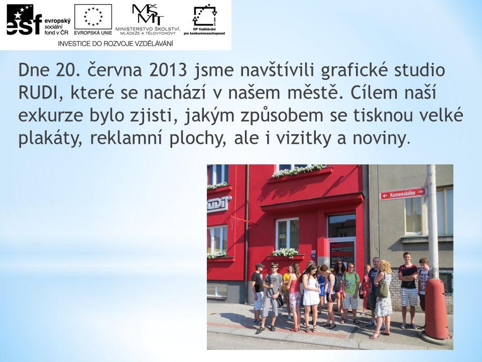 Dne 20. června 2013 jsme navštívili grafické studio RUDI, které se nachází v našem městě.