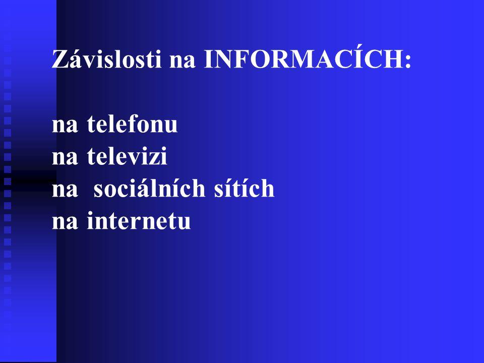Závislosti na INFORMACÍCH: na telefonu na televizi na sociálních sítích na internetu