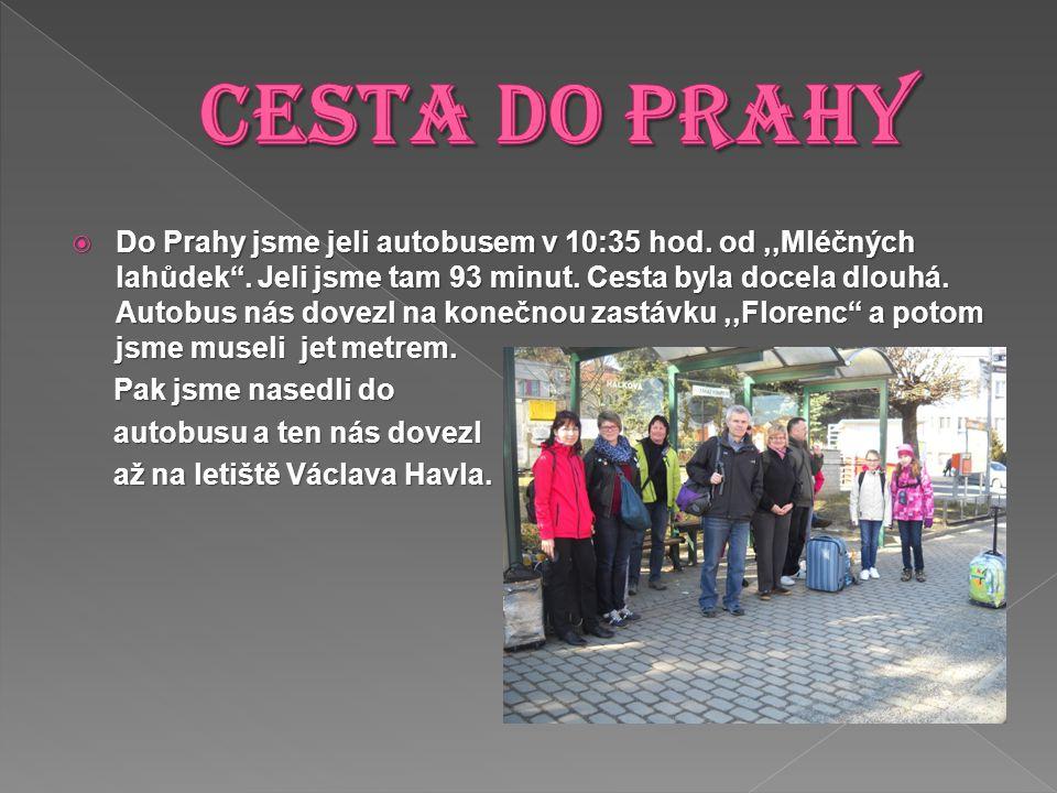 Do Prahy jsme jeli autobusem v 10:35 hod. od,,Mléčných lahůdek .