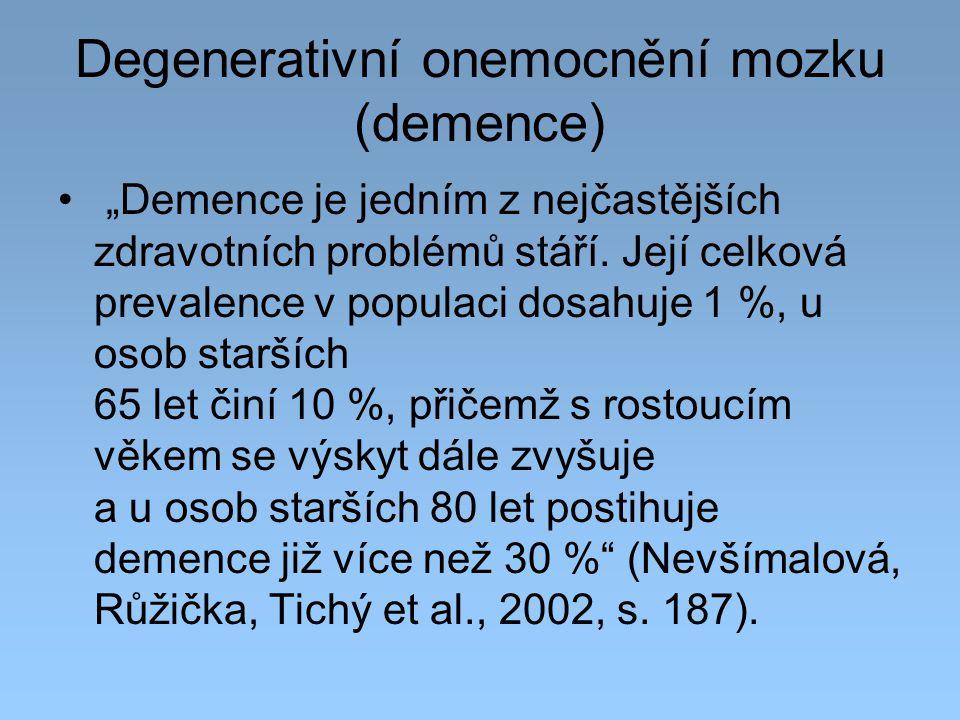 """Degenerativní onemocnění mozku (demence) """"Demence je jedním z nejčastějších zdravotních problémů stáří. Její celková prevalence v populaci dosahuje 1"""