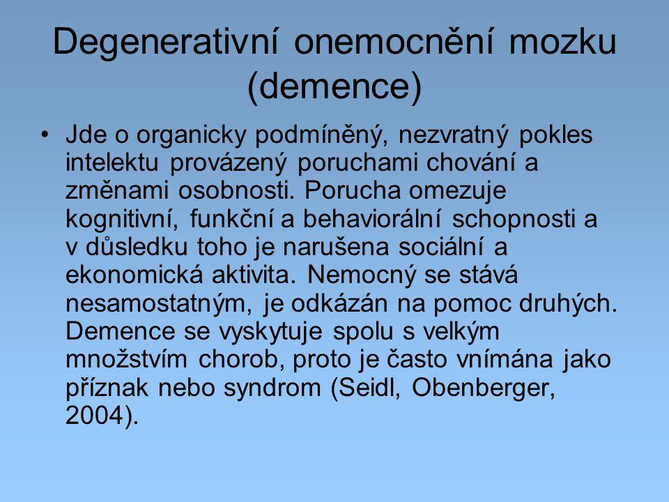 Degenerativní onemocnění mozku (demence) Jde o organicky podmíněný, nezvratný pokles intelektu provázený poruchami chování a změnami osobnosti. Poruch