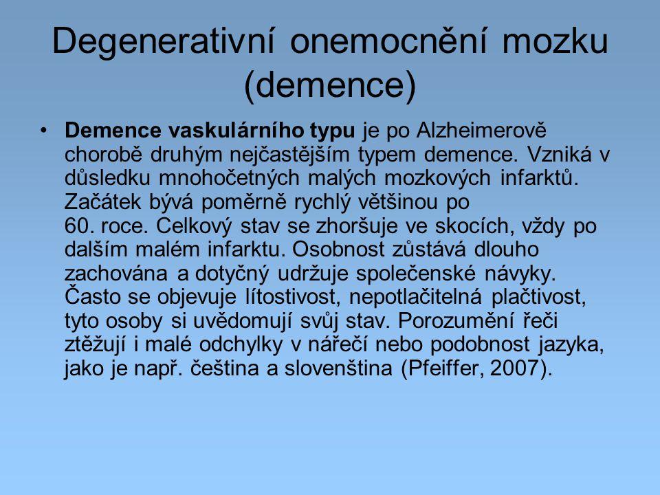 Degenerativní onemocnění mozku (demence) Demence vaskulárního typu je po Alzheimerově chorobě druhým nejčastějším typem demence. Vzniká v důsledku mno