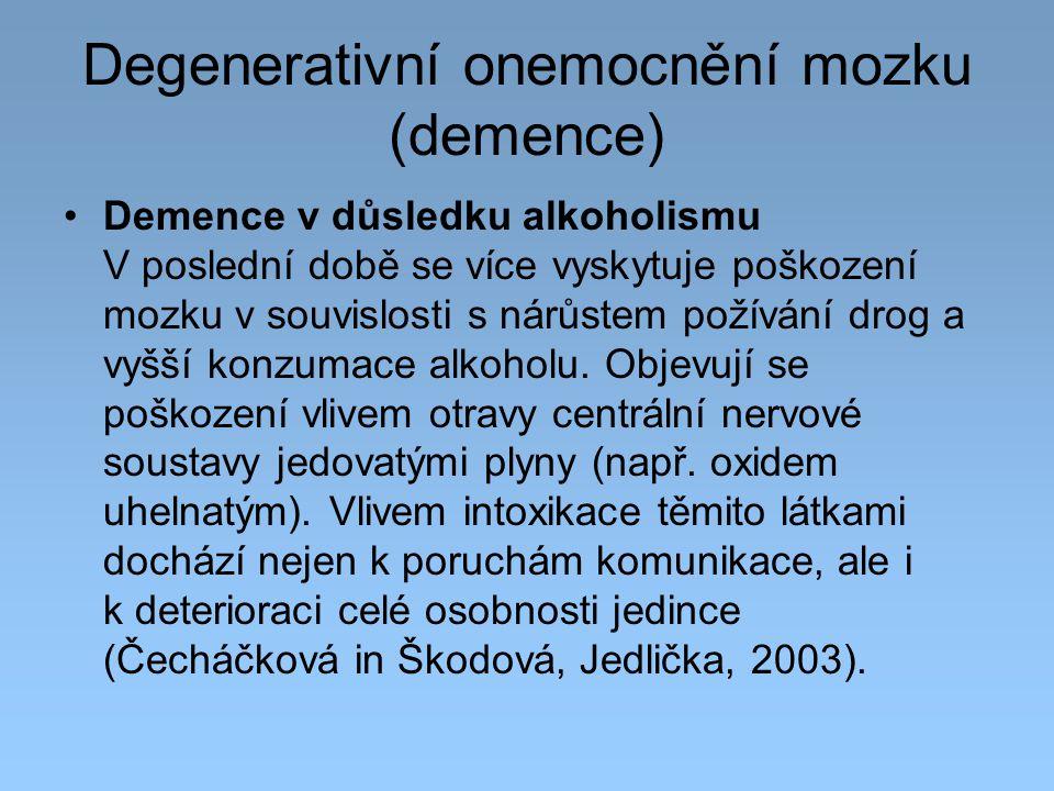 Degenerativní onemocnění mozku (demence) Demence v důsledku alkoholismu V poslední době se více vyskytuje poškození mozku v souvislosti s nárůstem pož