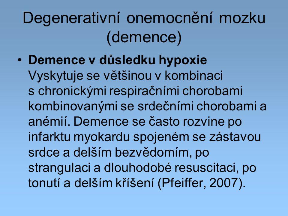 Degenerativní onemocnění mozku (demence) Demence v důsledku hypoxie Vyskytuje se většinou v kombinaci s chronickými respiračními chorobami kombinovaný