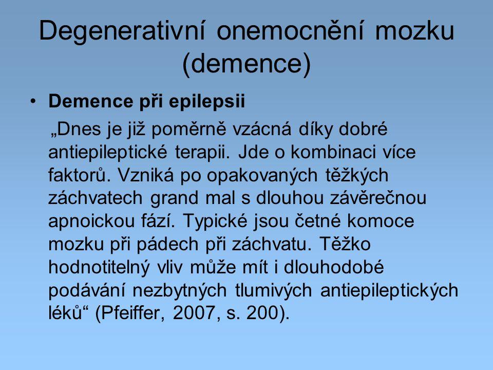 """Degenerativní onemocnění mozku (demence) Demence při epilepsii """"Dnes je již poměrně vzácná díky dobré antiepileptické terapii. Jde o kombinaci více fa"""