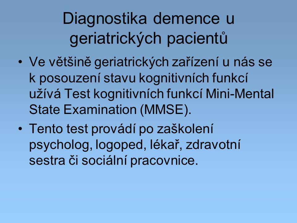 Diagnostika demence u geriatrických pacientů Ve většině geriatrických zařízení u nás se k posouzení stavu kognitivních funkcí užívá Test kognitivních