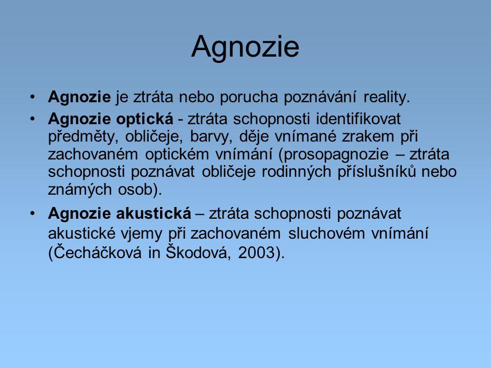 Agnozie Agnozie je ztráta nebo porucha poznávání reality. Agnozie optická - ztráta schopnosti identifikovat předměty, obličeje, barvy, děje vnímané zr