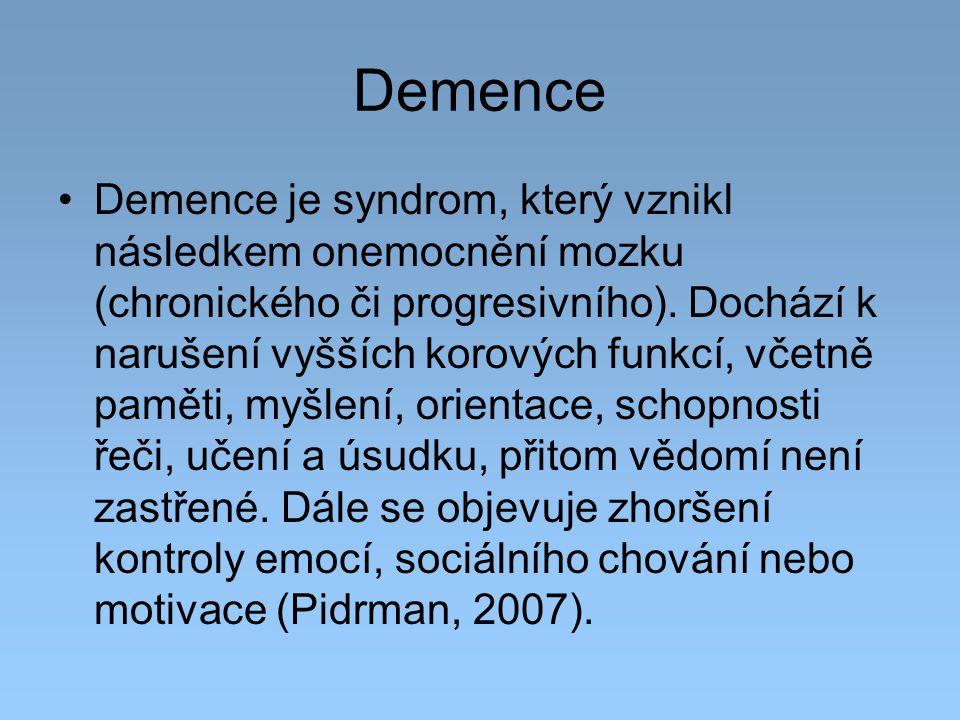 Demence Demence je syndrom, který vznikl následkem onemocnění mozku (chronického či progresivního). Dochází k narušení vyšších korových funkcí, včetně