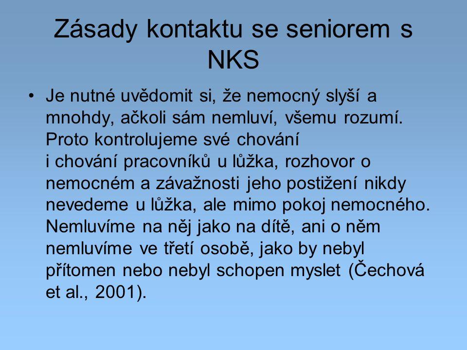 Zásady kontaktu se seniorem s NKS Je nutné uvědomit si, že nemocný slyší a mnohdy, ačkoli sám nemluví, všemu rozumí. Proto kontrolujeme své chování i