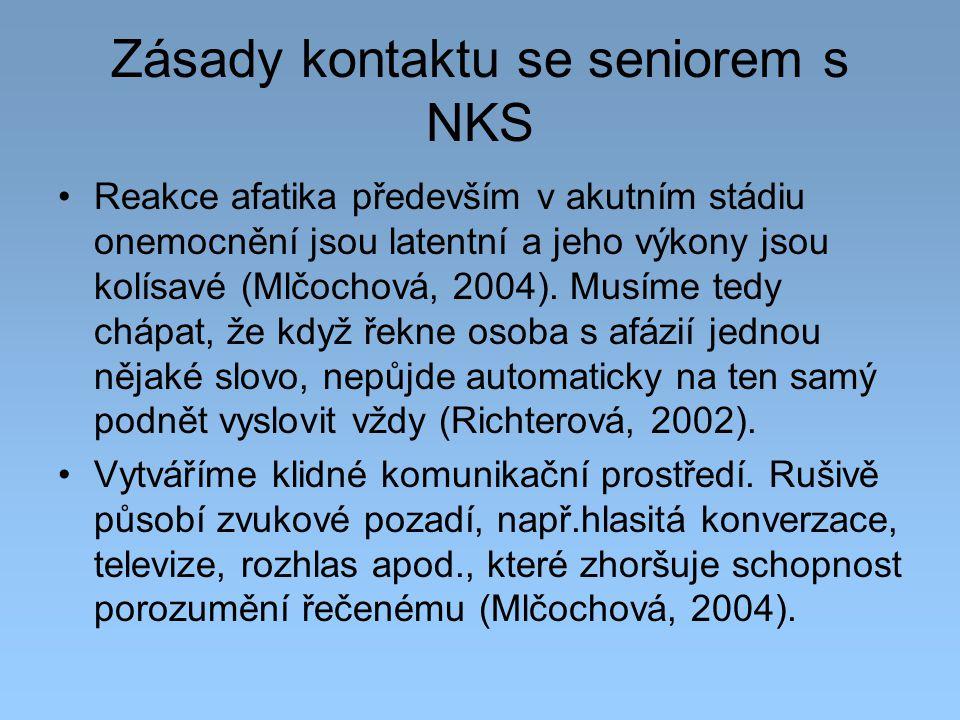 Zásady kontaktu se seniorem s NKS Reakce afatika především v akutním stádiu onemocnění jsou latentní a jeho výkony jsou kolísavé (Mlčochová, 2004). Mu