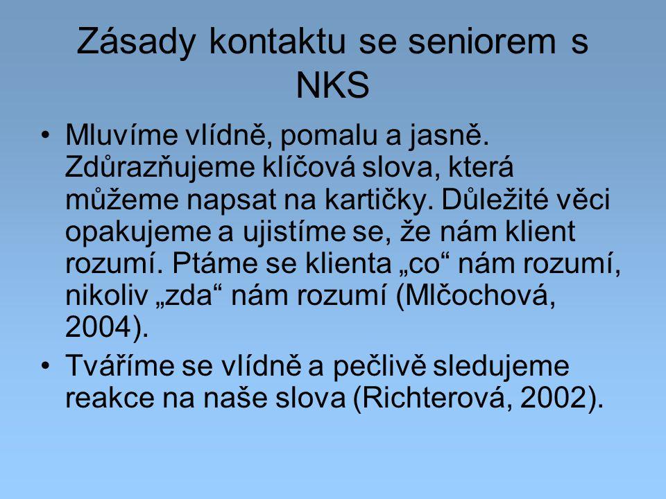 Zásady kontaktu se seniorem s NKS Mluvíme vlídně, pomalu a jasně. Zdůrazňujeme klíčová slova, která můžeme napsat na kartičky. Důležité věci opakujeme