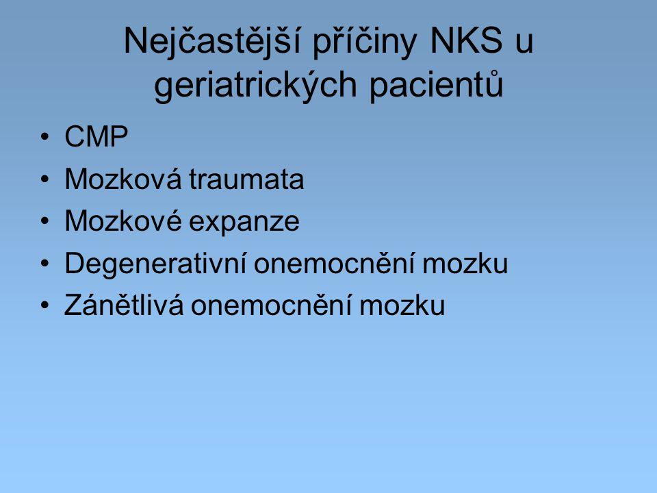 Nejčastější příčiny NKS u geriatrických pacientů CMP Mozková traumata Mozkové expanze Degenerativní onemocnění mozku Zánětlivá onemocnění mozku