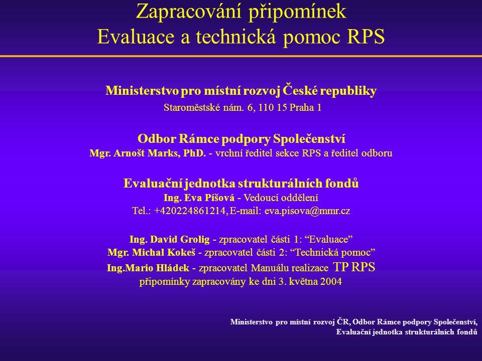 Zapracování připomínek Evaluace a technická pomoc RPS Ministerstvo pro místní rozvoj ČR, Odbor Rámce podpory Společenství, Evaluační jednotka struktur