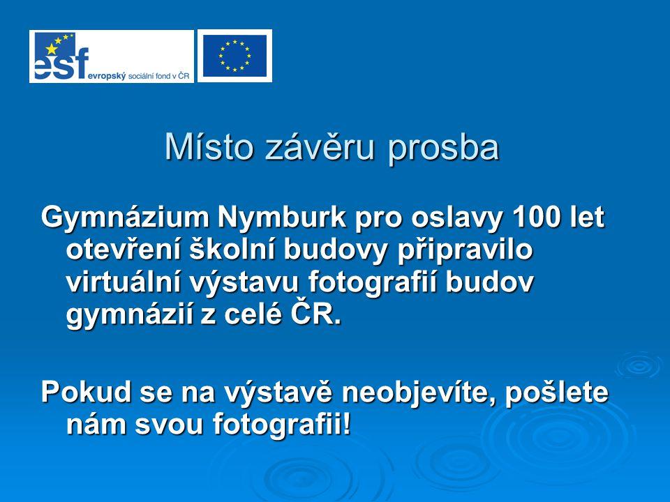 Místo závěru prosba Gymnázium Nymburk pro oslavy 100 let otevření školní budovy připravilo virtuální výstavu fotografií budov gymnázií z celé ČR. Poku
