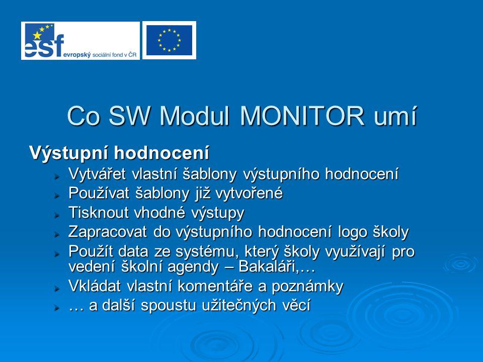 Co SW Modul MONITOR umí Výstupní hodnocení  Vytvářet vlastní šablony výstupního hodnocení  Používat šablony již vytvořené  Tisknout vhodné výstupy