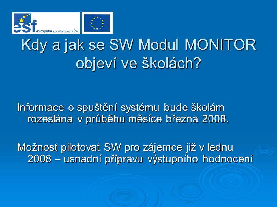 Kdy a jak se SW Modul MONITOR objeví ve školách? Informace o spuštění systému bude školám rozeslána v průběhu měsíce března 2008. Možnost pilotovat SW