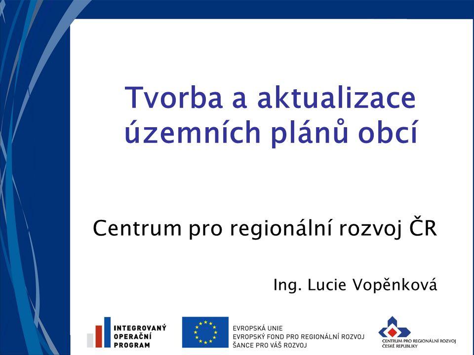 Tvorba a aktualizace územních plánů obcí Centrum pro regionální rozvoj ČR Ing. Lucie Vopěnková