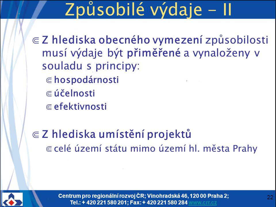 Centrum pro regionální rozvoj ČR; Vinohradská 46, 120 00 Praha 2; Tel.: + 420 221 580 201; Fax: + 420 221 580 284 www.crr.czwww.crr.cz 22 Způsobilé výdaje - II ⋐Z hlediska obecného vymezení způsobilosti musí výdaje být přiměřené a vynaloženy v souladu s principy: ⋐hospodárnosti ⋐účelnosti ⋐efektivnosti ⋐Z hlediska umístění projektů ⋐celé území státu mimo území hl.