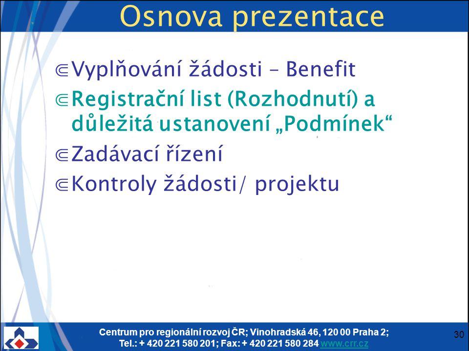 Centrum pro regionální rozvoj ČR; Vinohradská 46, 120 00 Praha 2; Tel.: + 420 221 580 201; Fax: + 420 221 580 284 www.crr.czwww.crr.cz 30 Osnova preze