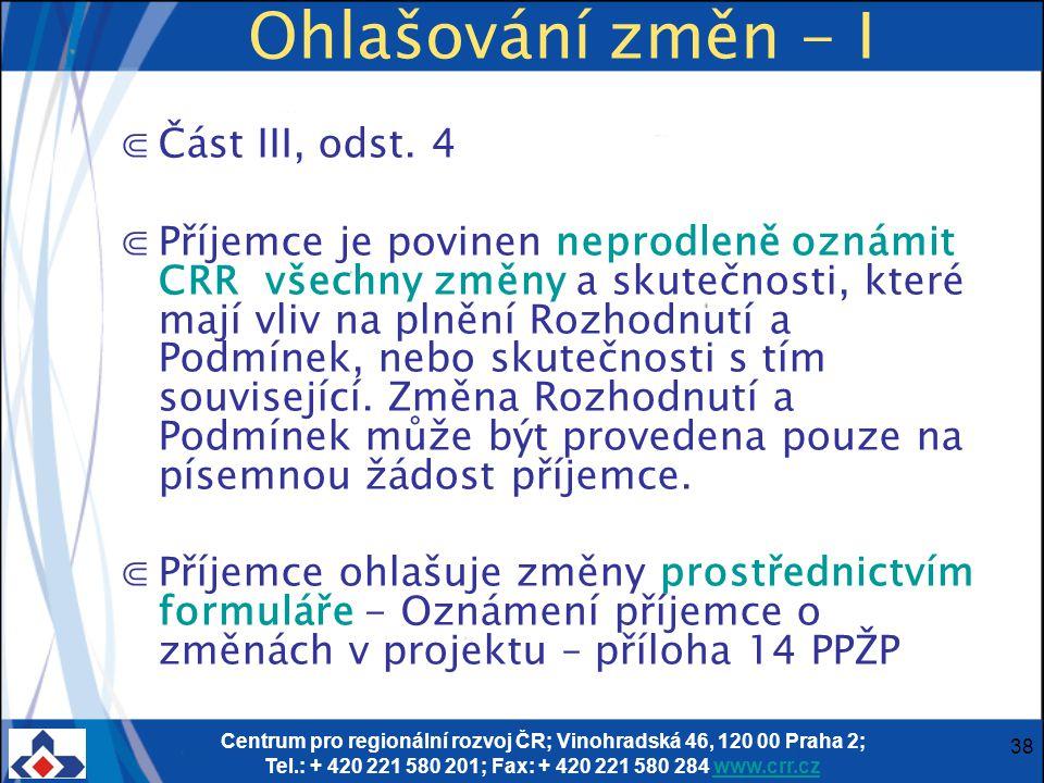 Centrum pro regionální rozvoj ČR; Vinohradská 46, 120 00 Praha 2; Tel.: + 420 221 580 201; Fax: + 420 221 580 284 www.crr.czwww.crr.cz 38 Ohlašování změn - I ⋐Část III, odst.