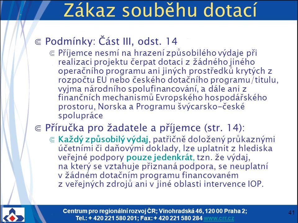 Centrum pro regionální rozvoj ČR; Vinohradská 46, 120 00 Praha 2; Tel.: + 420 221 580 201; Fax: + 420 221 580 284 www.crr.czwww.crr.cz 41 Zákaz souběhu dotací ⋐Podmínky: Část III, odst.