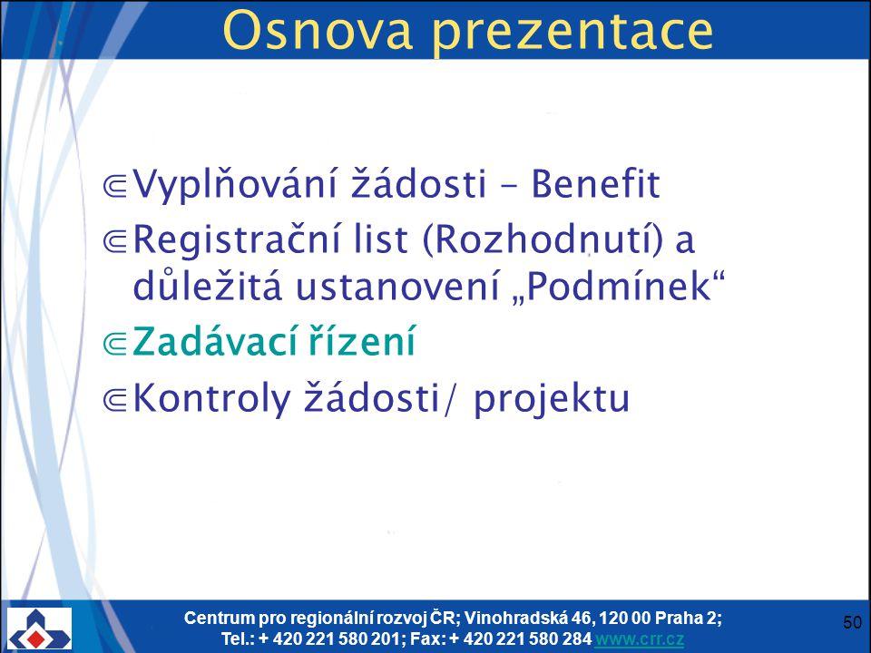 Centrum pro regionální rozvoj ČR; Vinohradská 46, 120 00 Praha 2; Tel.: + 420 221 580 201; Fax: + 420 221 580 284 www.crr.czwww.crr.cz 50 Osnova preze