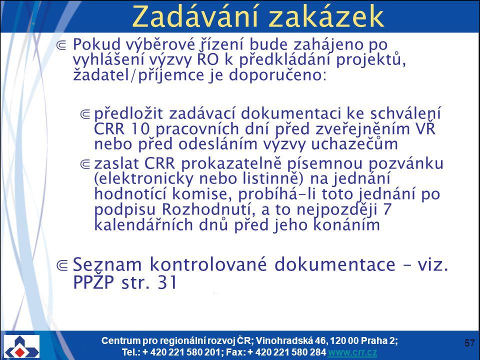 Centrum pro regionální rozvoj ČR; Vinohradská 46, 120 00 Praha 2; Tel.: + 420 221 580 201; Fax: + 420 221 580 284 www.crr.czwww.crr.cz 57 Zadávání zakázek ⋐Pokud výběrové řízení bude zahájeno po vyhlášení výzvy ŘO k předkládání projektů, žadatel/příjemce je doporučeno: ⋐předložit zadávací dokumentaci ke schválení CRR 10 pracovních dní před zveřejněním VŘ nebo před odesláním výzvy uchazečům ⋐zaslat CRR prokazatelně písemnou pozvánku (elektronicky nebo listinně) na jednání hodnotící komise, probíhá-li toto jednání po podpisu Rozhodnutí, a to nejpozději 7 kalendářních dnů před jeho konáním ⋐Seznam kontrolované dokumentace – viz.