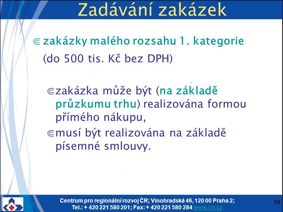 Centrum pro regionální rozvoj ČR; Vinohradská 46, 120 00 Praha 2; Tel.: + 420 221 580 201; Fax: + 420 221 580 284 www.crr.czwww.crr.cz 58 Zadávání zakázek ⋐zakázky malého rozsahu 1.