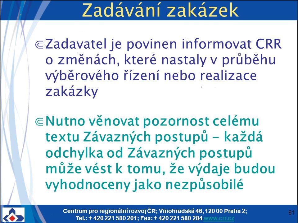 Centrum pro regionální rozvoj ČR; Vinohradská 46, 120 00 Praha 2; Tel.: + 420 221 580 201; Fax: + 420 221 580 284 www.crr.czwww.crr.cz 61 Zadávání zakázek ⋐Zadavatel je povinen informovat CRR o změnách, které nastaly v průběhu výběrového řízení nebo realizace zakázky ⋐Nutno věnovat pozornost celému textu Závazných postupů - každá odchylka od Závazných postupů může vést k tomu, že výdaje budou vyhodnoceny jako nezpůsobilé