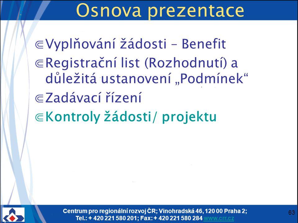 Centrum pro regionální rozvoj ČR; Vinohradská 46, 120 00 Praha 2; Tel.: + 420 221 580 201; Fax: + 420 221 580 284 www.crr.czwww.crr.cz 63 Osnova preze