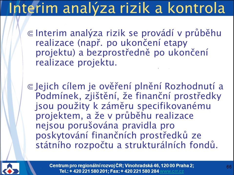 Centrum pro regionální rozvoj ČR; Vinohradská 46, 120 00 Praha 2; Tel.: + 420 221 580 201; Fax: + 420 221 580 284 www.crr.czwww.crr.cz 66 Interim analýza rizik a kontrola ⋐Interim analýza rizik se provádí v průběhu realizace (např.