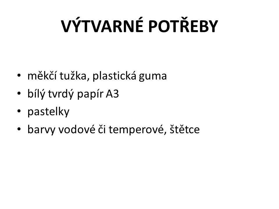 VÝTVARNÉ POTŘEBY měkčí tužka, plastická guma bílý tvrdý papír A3 pastelky barvy vodové či temperové, štětce