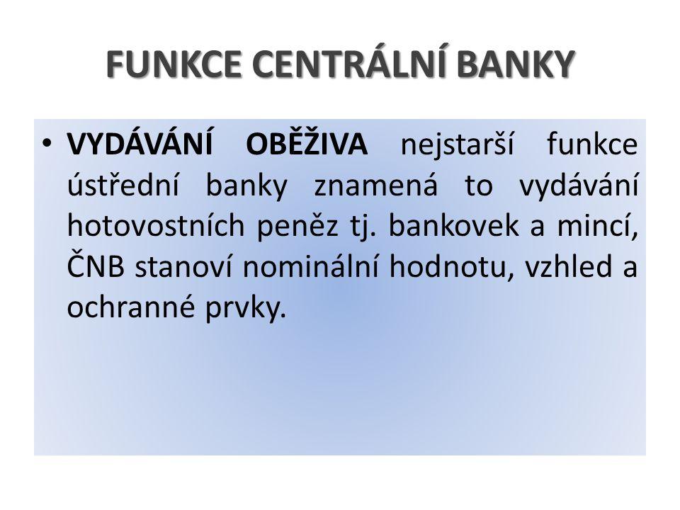 FUNKCE CENTRÁLNÍ BANKY VYDÁVÁNÍ OBĚŽIVA nejstarší funkce ústřední banky znamená to vydávání hotovostních peněz tj.