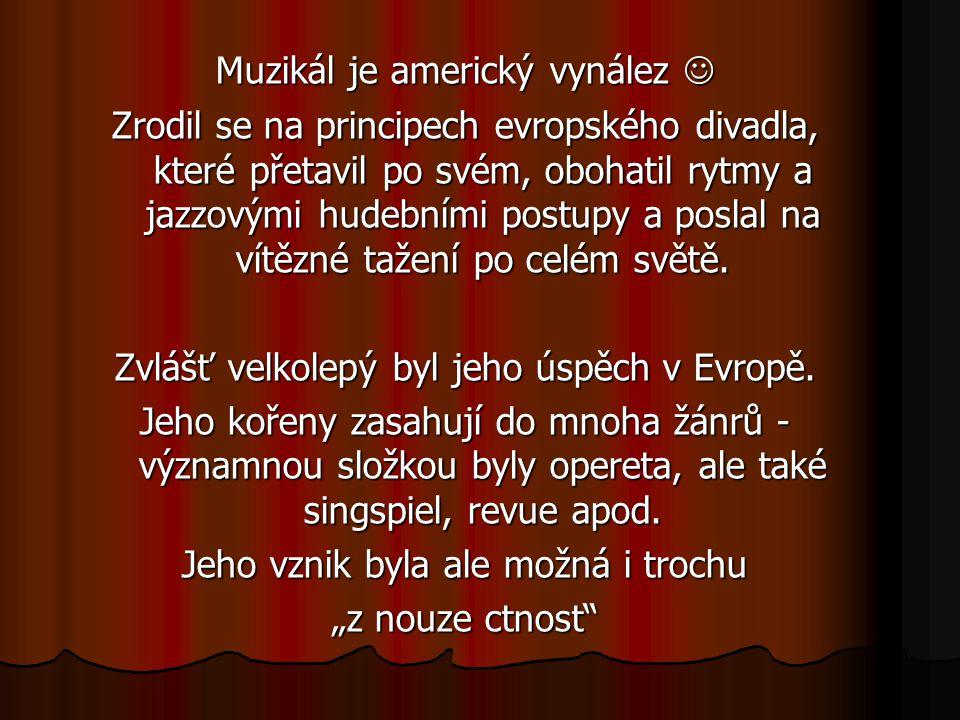 Muzikál je americký vynález Muzikál je americký vynález Zrodil se na principech evropského divadla, které přetavil po svém, obohatil rytmy a jazzovými