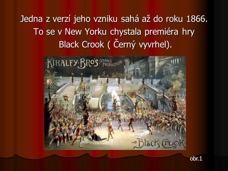 Jedna z verzí jeho vzniku sahá až do roku 1866. To se v New Yorku chystala premiéra hry Black Crook ( Černý vyvrhel). Black Crook ( Černý vyvrhel). ob