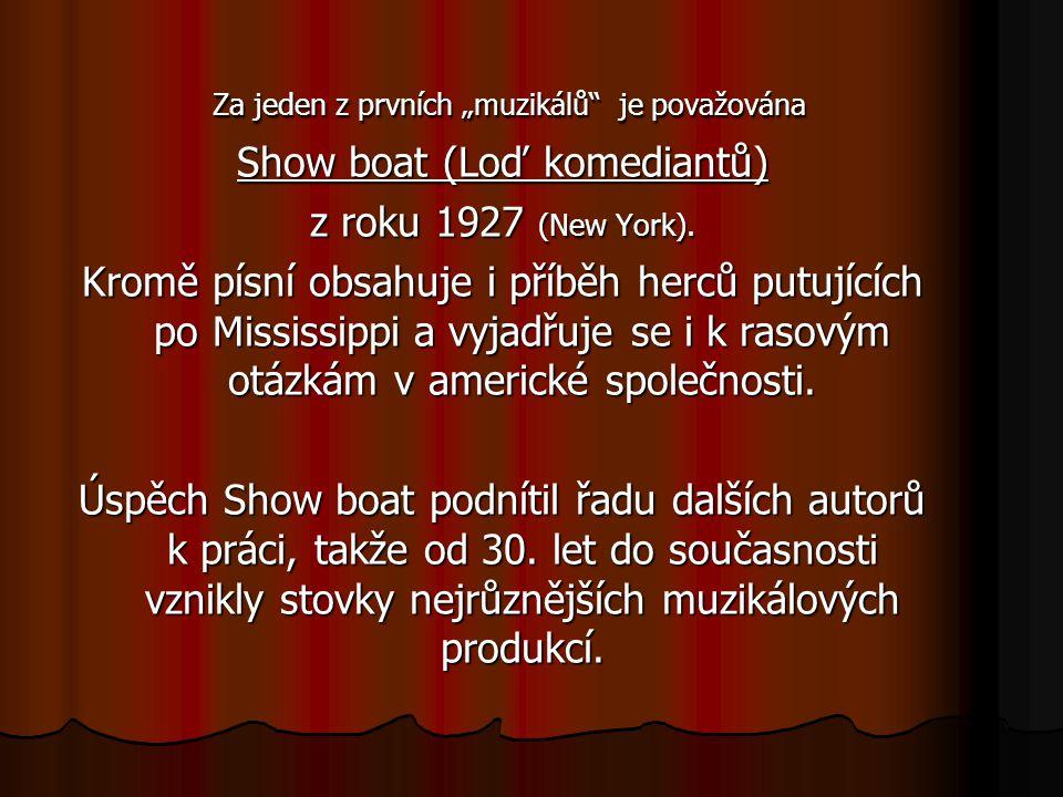 """Za jeden z prvních """"muzikálů je považována Za jeden z prvních """"muzikálů je považována Show boat (Loď komediantů) z roku 1927 (New York)."""