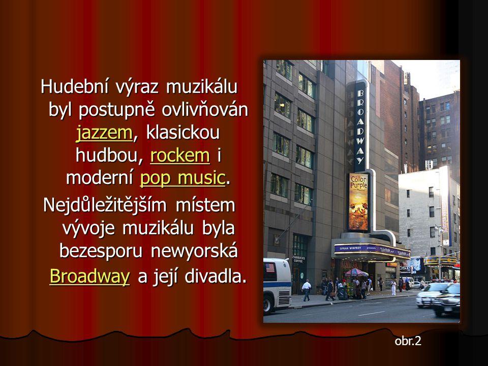 Hudební výraz muzikálu byl postupně ovlivňován jazzem, klasickou hudbou, rockem i moderní pop music. jazzemrockempop music jazzemrockempop music Nejdů