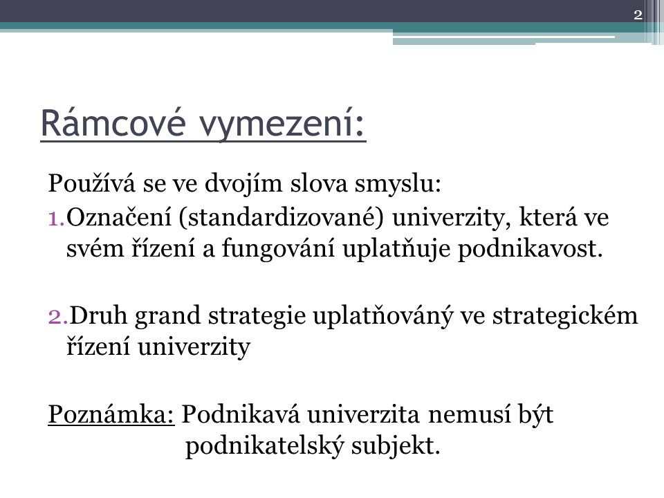 Rámcové vymezení: Používá se ve dvojím slova smyslu: 1.Označení (standardizované) univerzity, která ve svém řízení a fungování uplatňuje podnikavost.