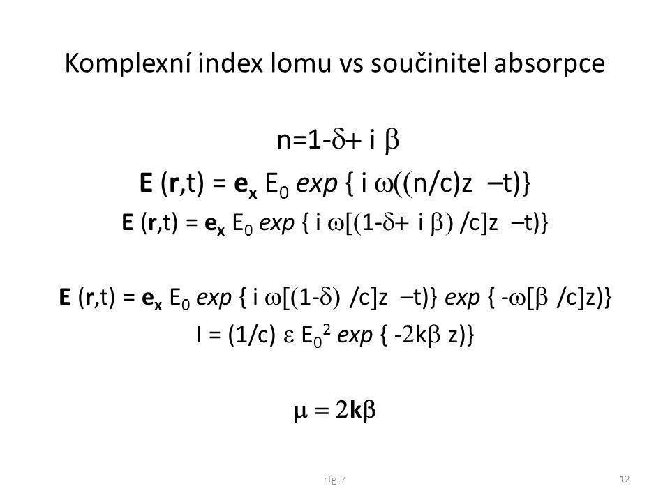 Komplexní index lomu vs součinitel absorpce n=1-  i  E (r,t) = e x E 0 exp { i  n/c)z –t)} E (r,t) = e x E 0 exp { i  1-  i  /c  z
