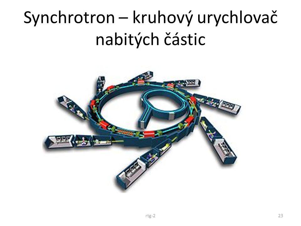 Synchrotron – kruhový urychlovač nabitých částic 23rtg-2