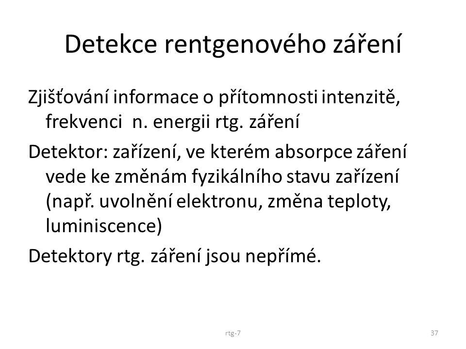Detekce rentgenového záření Zjišťování informace o přítomnosti intenzitě, frekvenci n. energii rtg. záření Detektor: zařízení, ve kterém absorpce záře